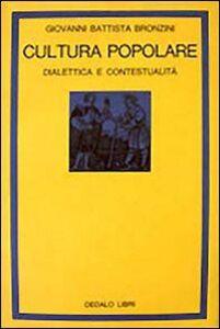 Foto Cover di Cultura popolare. Dialettica e contestualità, Libro di G. Battista Bronzini, edito da Dedalo