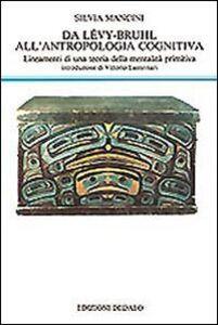 Libro Da Lévy-Bruhl all'antropologia cognitiva. Lineamenti di una teoria della mentalità primitiva Silvia Mancini