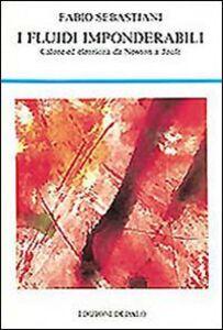 Libro I fluidi imponderabili. Calore ed elettricità da Newton a Joule Fabio Sebastiani