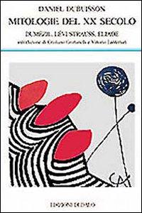 Libro Mitologie del XX secolo. Dumézil, Lévi-Strauss, Eliade Daniel Dubuisson