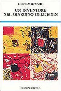 Libro Un inventore nel giardino dell'eden Eric Laithwaite