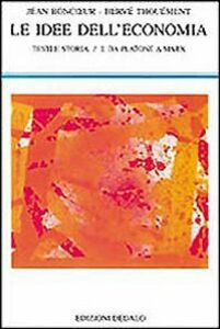 Libro Le idee dell'economia. Testi e storia. Vol. 1: Da Platone a Marx. Jean Boncoeur , Hervé Thouement