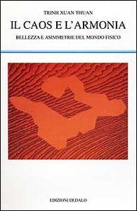 Foto Cover di Il caos e l'armonia. Bellezza e asimmetrie del mondo fisico, Libro di Thuan Trinh Xuan, edito da Dedalo