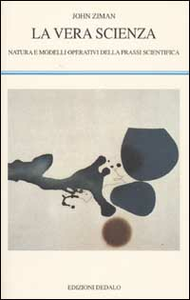 Libro La vera scienza. Natura e modelli operativi della prassi scientifica John Ziman
