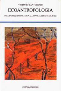 Libro Ecoantropologia. Dall'ingerenza ecologica alla svolta etico-culturale Vittorio Lanternari