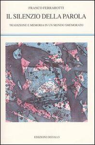Foto Cover di Il silenzio della parola. Tradizione e memoria in un mondo smemorato, Libro di Franco Ferrarotti, edito da Dedalo