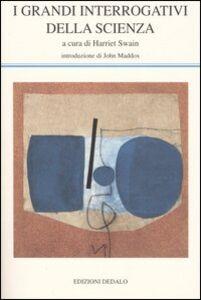 Foto Cover di I grandi interrogativi della scienza, Libro di  edito da Dedalo