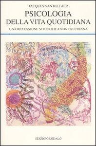 Foto Cover di Psicologia della vita quotidiana. Una riflessione scientifica non freudiana, Libro di Jacques Van Rillaer, edito da Dedalo