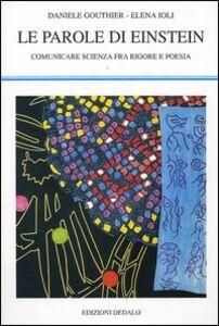 Libro Le parole di Einstein. Comunicare scienza fra rigore e poesia Daniele Gouthier , Elena Ioli