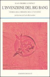 Foto Cover di L' invenzione del big bang. Storia dell'origine dell'universo, Libro di Jean-Pierre Luminet, edito da Dedalo