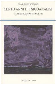 Libro Cento anni di psicoanalisi. Da Freud ai giorni nostri Dominique Bourdin