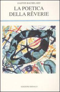 Libro La poetica della rêverie Gaston Bachelard