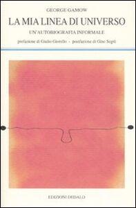 Libro La mia linea di universo. Un'autobiografia informale George Gamow