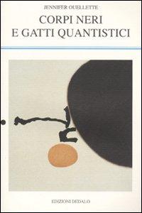 Libro Corpi neri e gatti quantistici. Storie dagli annali della fisica Jennifer Ouellette
