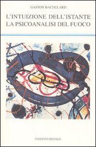 Foto Cover di L' intuizione dell'istante-La psicoanalisi del fuoco, Libro di Gaston Bachelard, edito da Dedalo