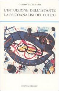 Libro L' intuizione dell'istante-La psicoanalisi del fuoco Gaston Bachelard