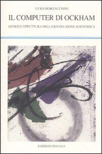 Libro Il computer di Ockham. Genesi e struttura della rivoluzione scientifica Luigi Borzacchini