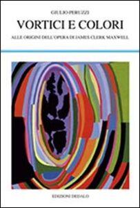 Libro Vortici e colori. Alle origini dell'opera di James Clerk Maxwell Giulio Peruzzi