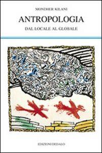 Libro Antropologia. Dal locale al globale Mondher Kilani