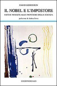 Libro Il Nobel e l'impostore. Fatti e misfatti alle frontiere della scienza David Goodstein