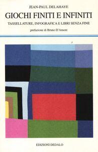 Libro Giochi finiti e infiniti. Tassellature, infografica e libri senza fine Jean-Paul Delahaye