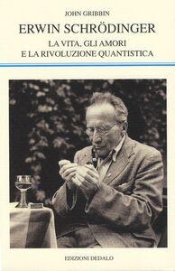 Libro Erwin Schrödinger. La vita, gli amori e la rivoluzione quantistica John Gribbin