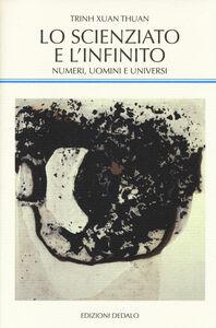 Libro Lo scienziato e l'infinito. Numeri, uomini e universi Thuan Trinh Xuan