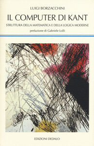 Libro Il computer di Kant. Struttura della matematica e della logica moderne Luigi Borzacchini