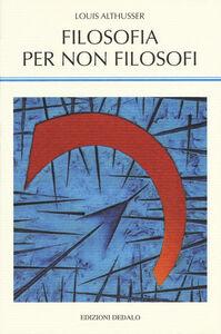 Foto Cover di Filosofia per non filosofi, Libro di Louis Althusser, edito da Dedalo