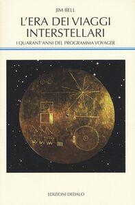 Libro L' era dei viaggi interstellari. I quarant'anni del programma Voyager Jim Bell