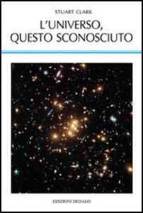 L' universo, questo sconosciuto