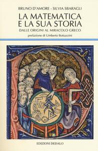 La matematica e la sua storia. Dalle origini al miracolo greco