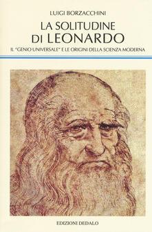 La solitudine di Leonardo. Il «genio universale» e le origini della scienza moderna.pdf