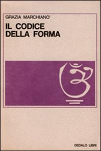 Libro Il codice della forma Grazia Marchianò