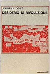 Foto Cover di Desiderio di rivoluzione, Libro di Jean-Paul Dollé, edito da Dedalo