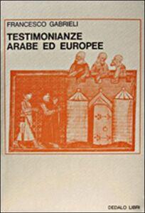 Foto Cover di Testimonianze arabe ed europee, Libro di Francesco Gabrieli, edito da Dedalo