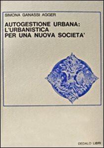 Foto Cover di Autogestione urbana: l'urbanistica per una nuova società, Libro di Simona Ganassi Agger, edito da Dedalo