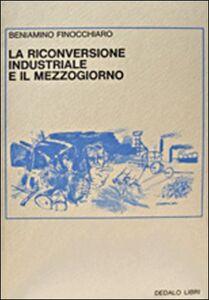 Libro La riconversione industriale e il mezzogiorno Beniamino Finocchiaro