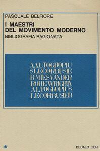 Foto Cover di I maestri del movimento moderno. Bibliografia ragionata, Libro di Pasquale Belfiore, edito da Dedalo