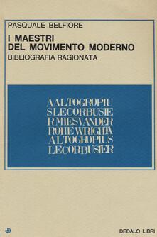I maestri del movimento moderno. Bibliografia ragionata - Pasquale Belfiore - copertina