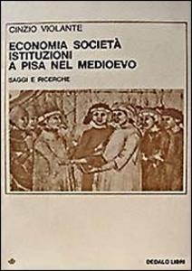 Libro Economia, società, istituzioni a Pisa nel Medioevo. Saggi e ricerche Cinzio Violante