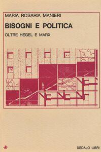 Foto Cover di Bisogni e politica. Oltre Hegel e Marx, Libro di M. Rosaria Manieri, edito da Dedalo