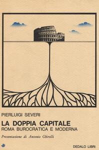 La doppia capitale. Roma burocratica e moderna