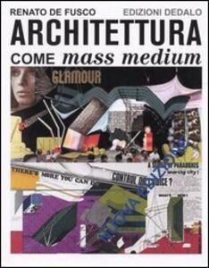 Libro Architettura come mass medium. Note per una semiologia architettonica Renato De Fusco