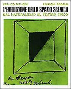 Libro L' evoluzione dello spazio scenico dal naturalismo al teatro epico Franco Mancini