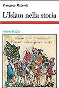 L' islam nella storia. Saggi di storia e storiografia musulmana