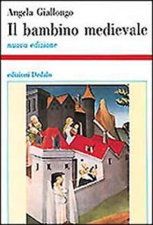 Il bambino medievale. Storia di infanzie - Angela Giallongo - copertina