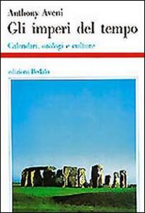 Libro Gli imperi del tempo. Calendari, orologi e culture Anthony Aveni