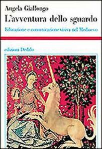Foto Cover di L' avventura dello sguardo. Educazione e comunicazione visiva nel Medioevo, Libro di Angela Giallongo, edito da Dedalo