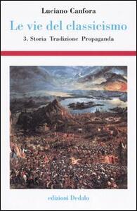 Le vie del classicismo. Vol. 3: Storia, tradizione, propaganda.